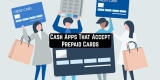 7 Cash Apps That Accept Prepaid Cards (Android & iOS)