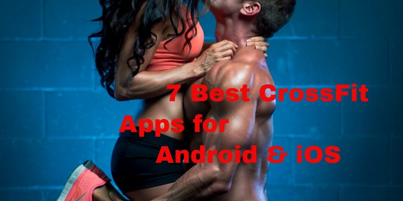 7 Best Crossfit Apps for Android & iOS