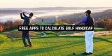 7 Free Apps to Calculate Golf Handicap