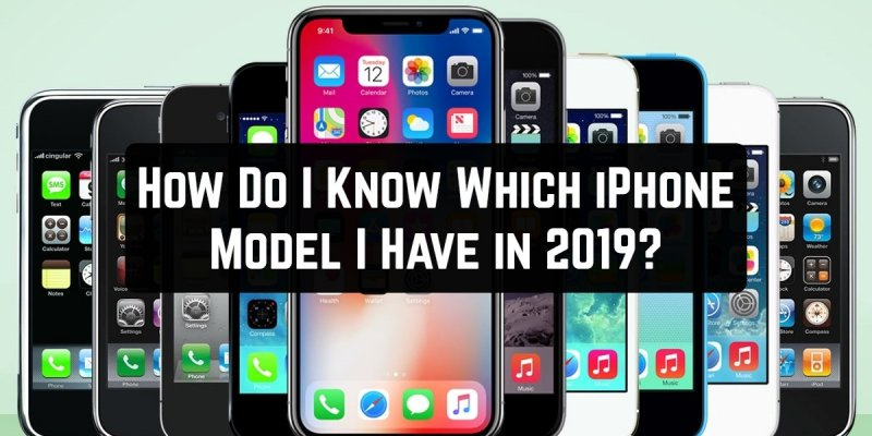 How Do I Know Which iPhone Model I Have in 2019?