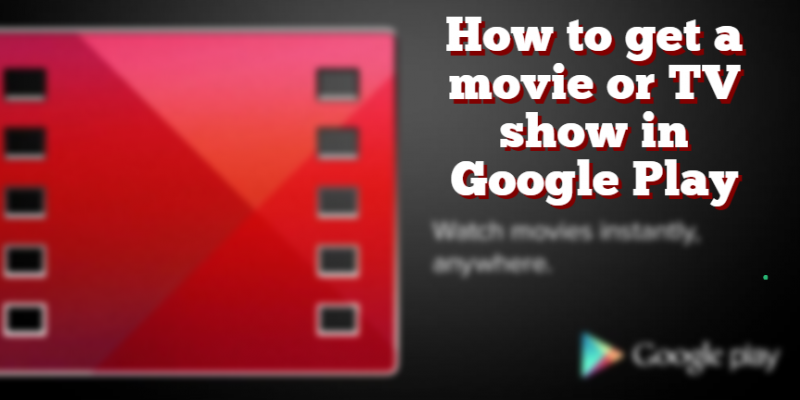 How to get a movie or TV show on Google Play
