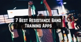 7 Best Resistance Band Training Apps for Android and iOS