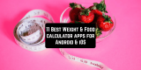 11 Best Weight & Food calculator apps for Android & iOS