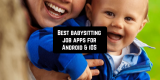 9 Best babysitting job apps for Android & iOS