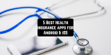 5 Best Health insurance apps for Android & iOS