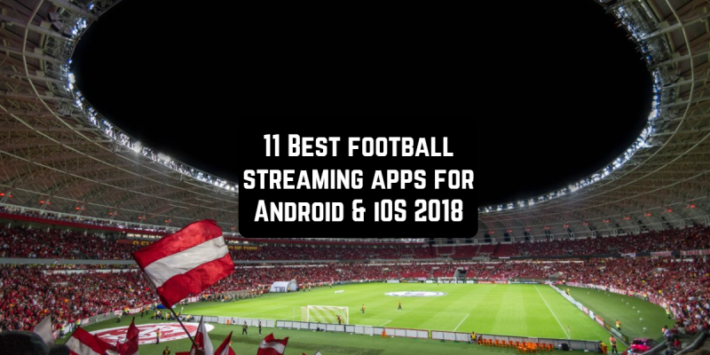 11 Best football streaming apps for Android & iOS 2018