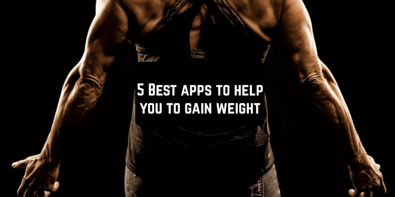 5 Best apps to help you to gain weight