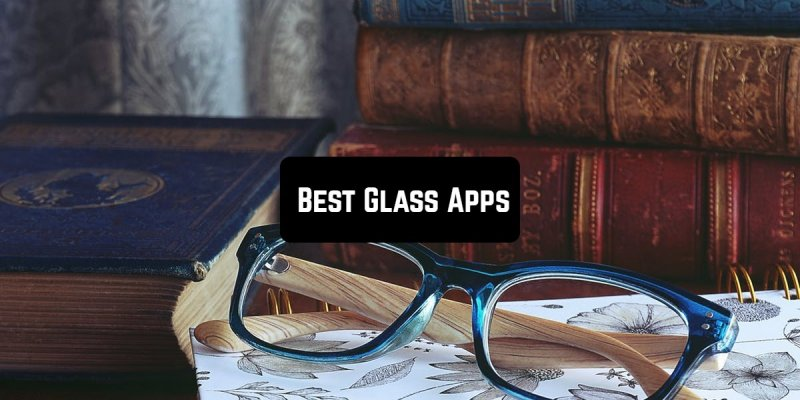 9 Best Glass Apps for Android & iOS