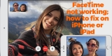 FaceTime not working; how to fix on iPhone or iPad
