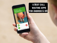 6 Best call waiting apps for Android & iOS