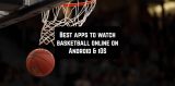 7 Best apps to watch basketball online on Android & iOS