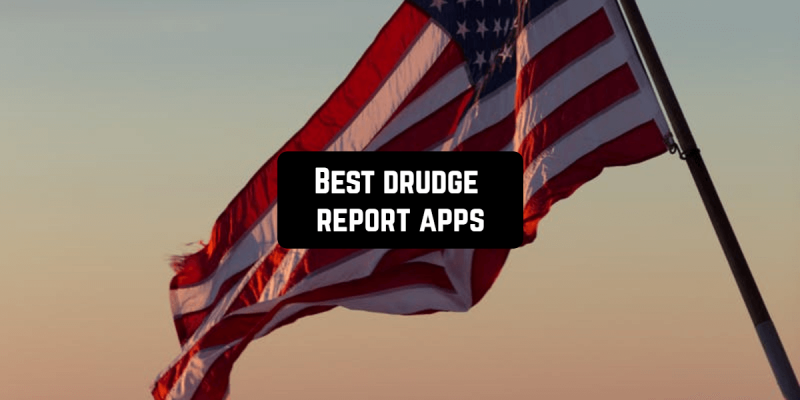 11 Best drudge report apps for Android & iOS
