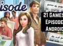 21 Games like Episode for Android & iOS
