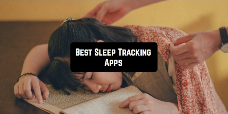 11 Best Sleep Tracking Apps for Android & iOS
