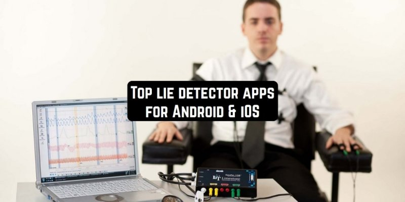Top 11 lie detector apps for Android & iOS