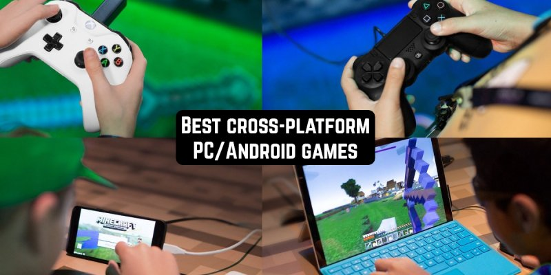 21 Best cross-platform PC/Android/iOS games 2019