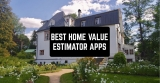 5 Best Home Value Estimator Apps for Android & iOS