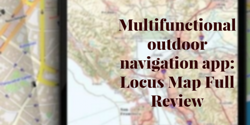 Multifunctional outdoor navigation app: Locus Map Review