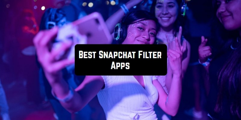 11 Best Snapchat Filter Apps for Android & iOS