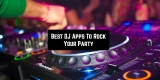 15 Best DJ Apps To Rock Your Party for Android & iOS
