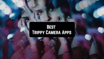9 Best Trippy Camera Apps for Android & iOS