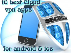 10 Best Cloud VPN apps for Android & iOS