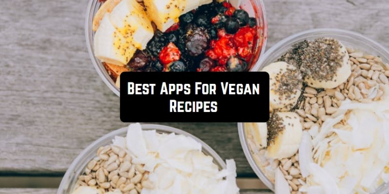 11 Best Apps For Vegan Recipes (Android & iOS)