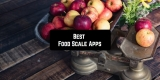 9 Best Food Scale Apps for Android & iOS