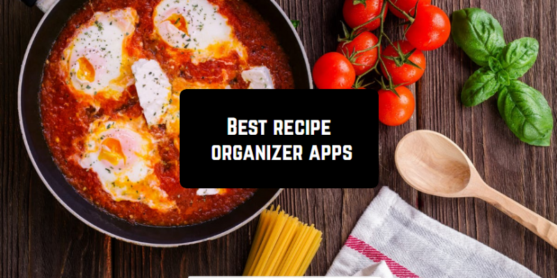11 Best recipe organizer apps for Android & iOS