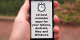 10 best reminder apps for iPhone, Android & Windows