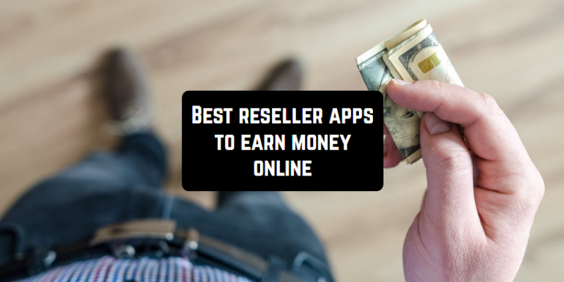 15 Best reseller apps to earn money online (Android & iOS)