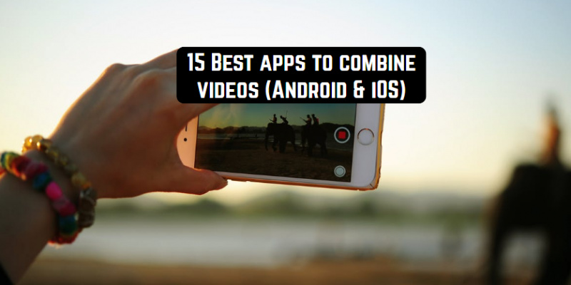 15 Best apps to combine videos (Android & iOS)