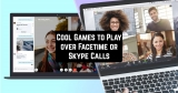 15 Cool Games to Play over Facetime or Skype Calls