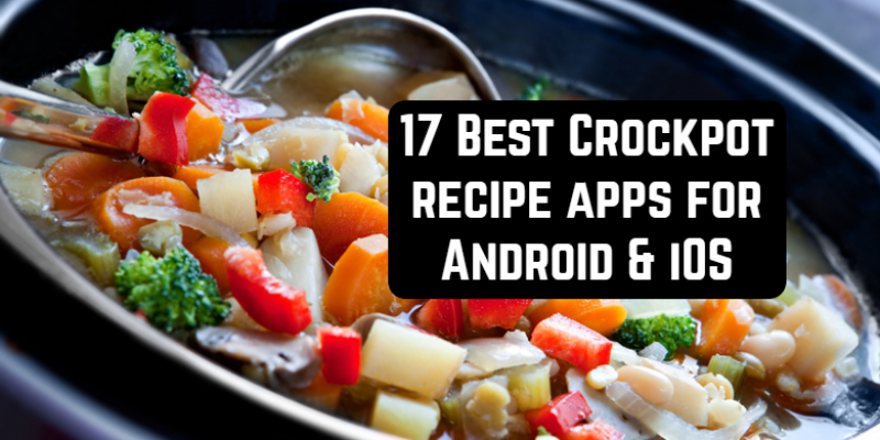 17 Best Crockpot recipe apps for Android & iOS