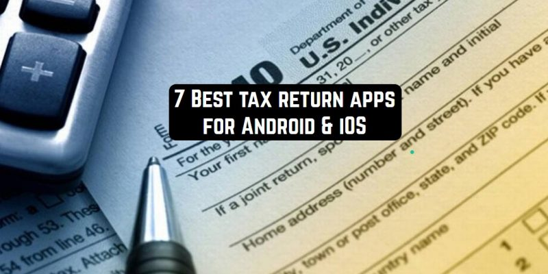 7 Best tax return apps for Android & iOS