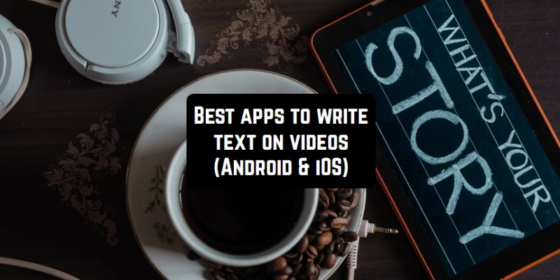 11 Best apps to write text on videos (Android & iOS)