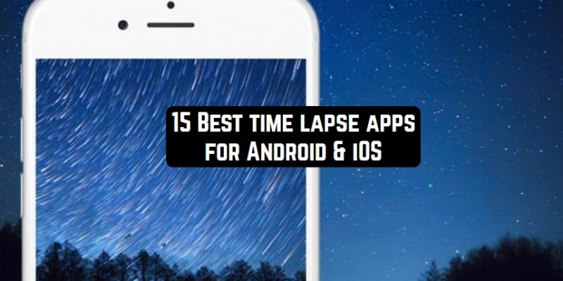 15 Best time lapse apps for Android & iOS
