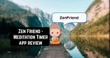 Zen Friend – Meditation Timer App Review